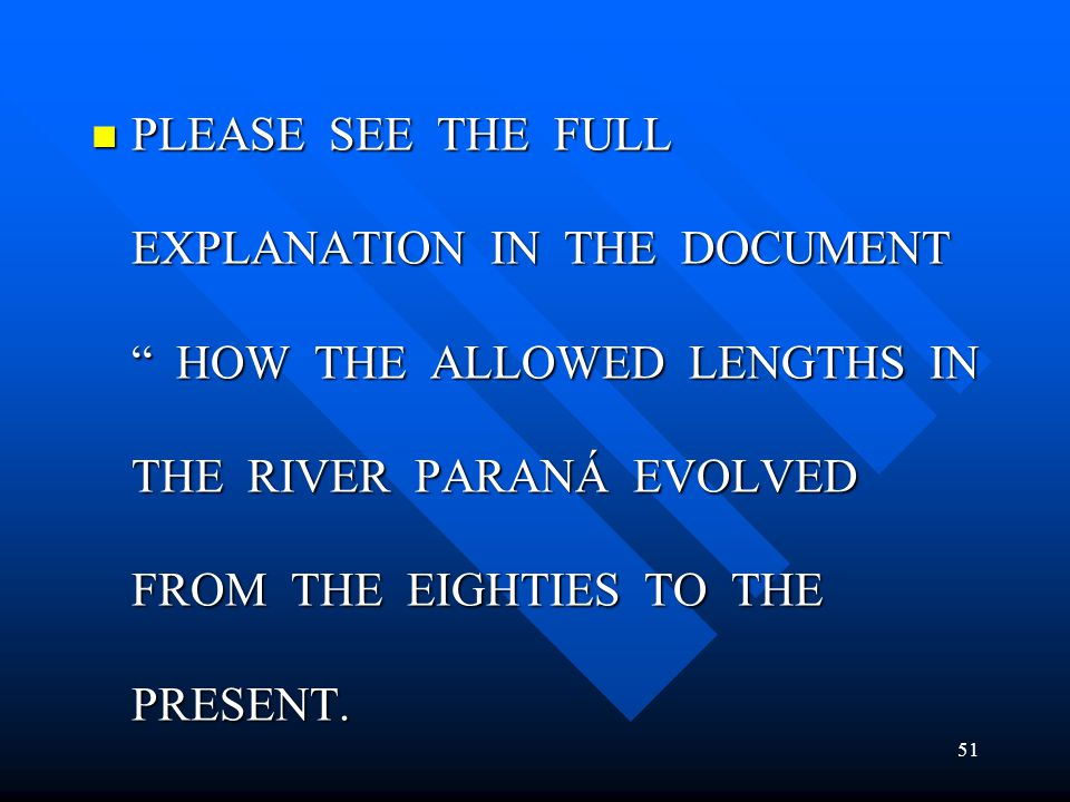 PLEASE SEE THE FULL EXPLANATION IN THE DOCUMENT HOW THE ALLOWED LENGTHS IN THE RIVER PARANÁ EVOLVED FROM THE EIGHTIES TO THE PRESENT.