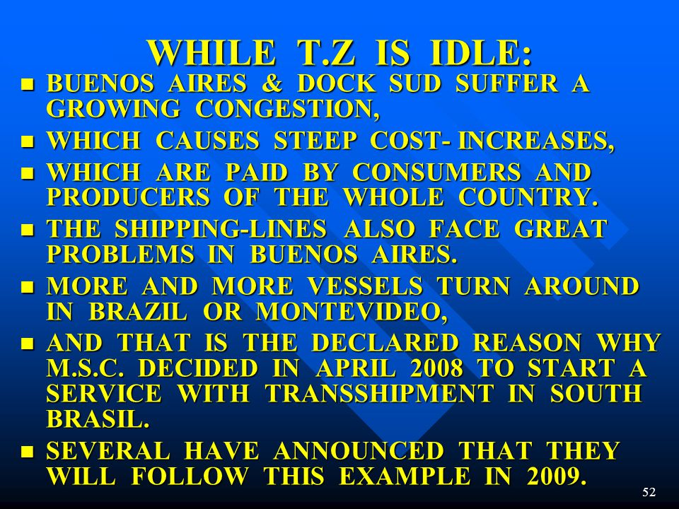 WHILE T.Z IS IDLE: BUENOS AIRES & DOCK SUD SUFFER A GROWING CONGESTION, WHICH CAUSES STEEP COST- INCREASES,