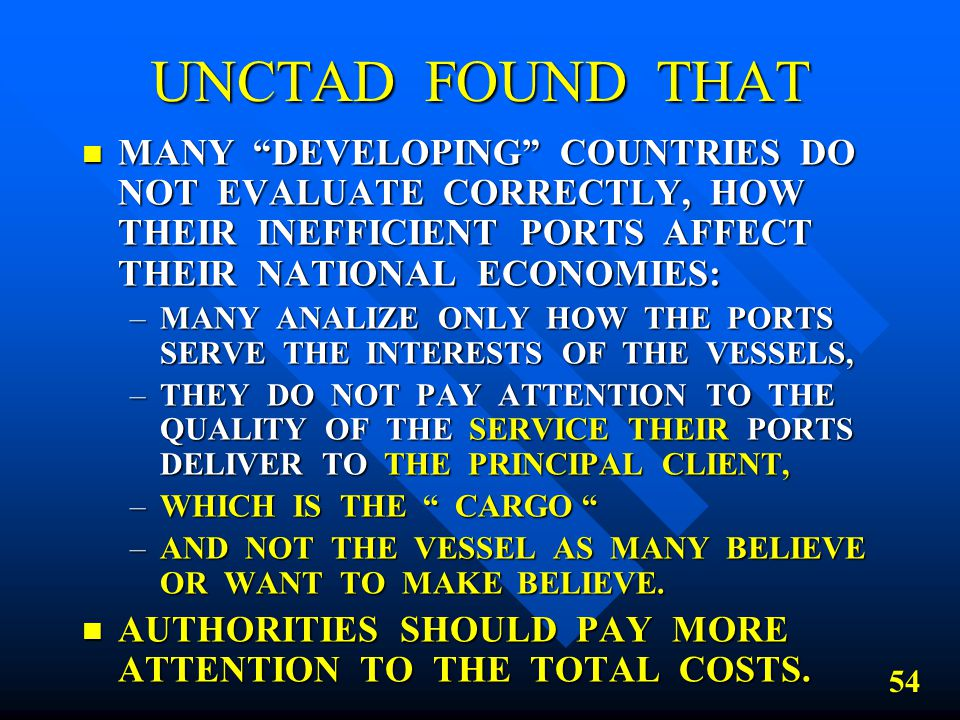UNCTAD FOUND THAT MANY DEVELOPING COUNTRIES DO NOT EVALUATE CORRECTLY, HOW THEIR INEFFICIENT PORTS AFFECT THEIR NATIONAL ECONOMIES:
