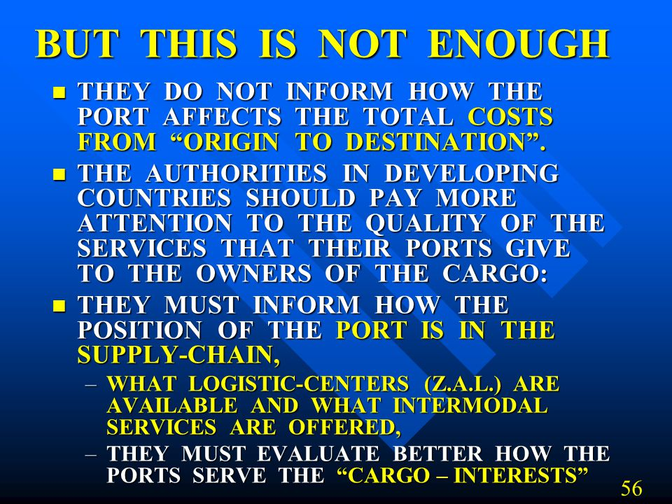 BUT THIS IS NOT ENOUGH THEY DO NOT INFORM HOW THE PORT AFFECTS THE TOTAL COSTS FROM ORIGIN TO DESTINATION .