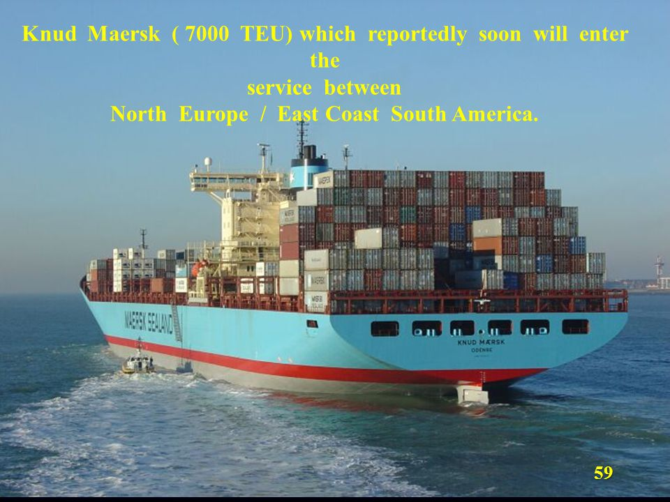 Knud Maersk ( 7000 TEU) which reportedly soon will enter the