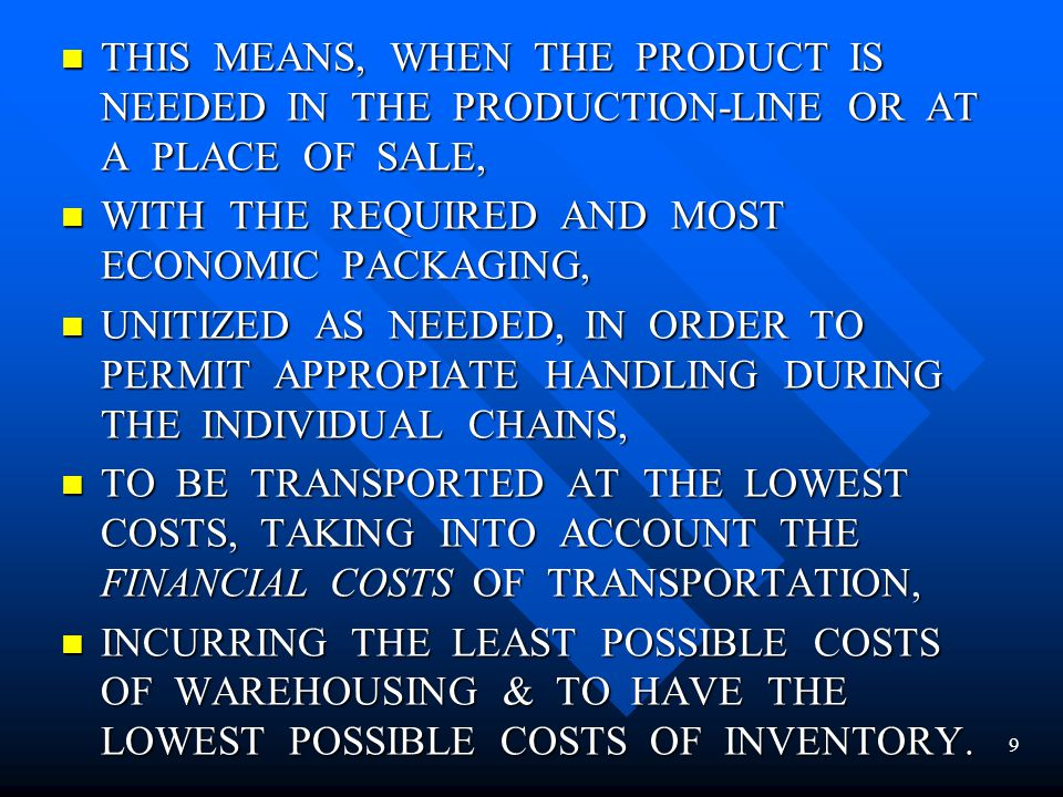THIS MEANS, WHEN THE PRODUCT IS NEEDED IN THE PRODUCTION-LINE OR AT A PLACE OF SALE,