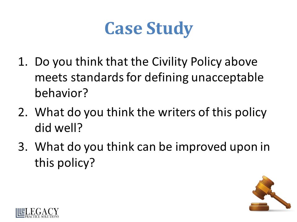 Case Study Do you think that the Civility Policy above meets standards for defining unacceptable behavior