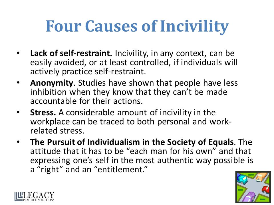 incivility Incivility, bullying, and violence in the workplace are serious issues in nursing, with incivility is one or more rude, discourteous, or disrespectful actions that may or may not have a negative intent behind.