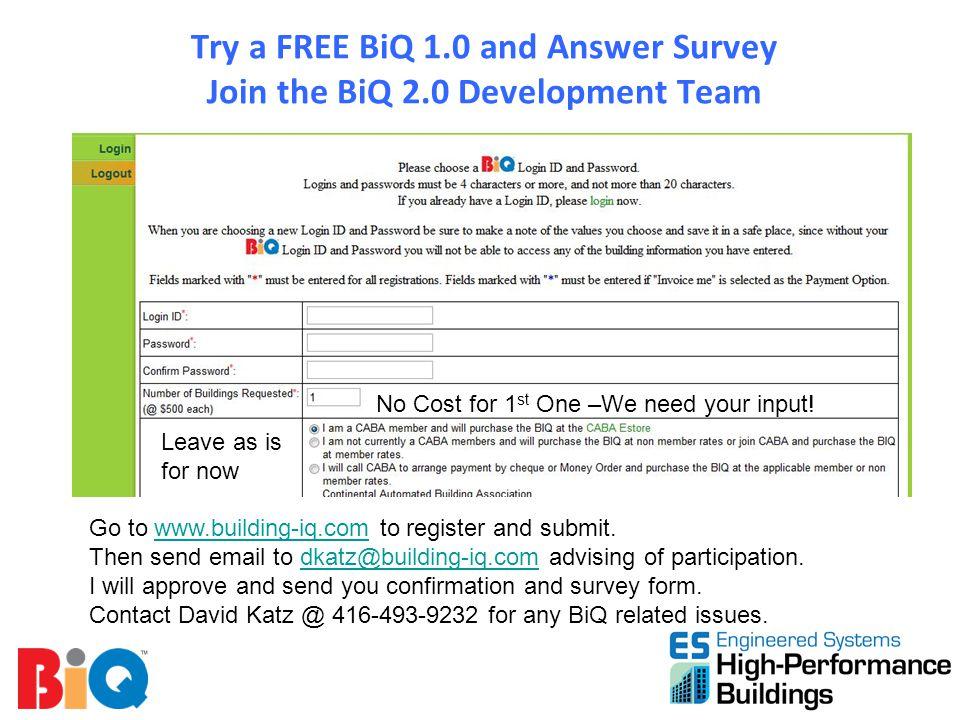 Try a FREE BiQ 1.0 and Answer Survey Join the BiQ 2.0 Development Team