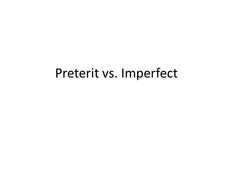 Preterit vs. Imperfect