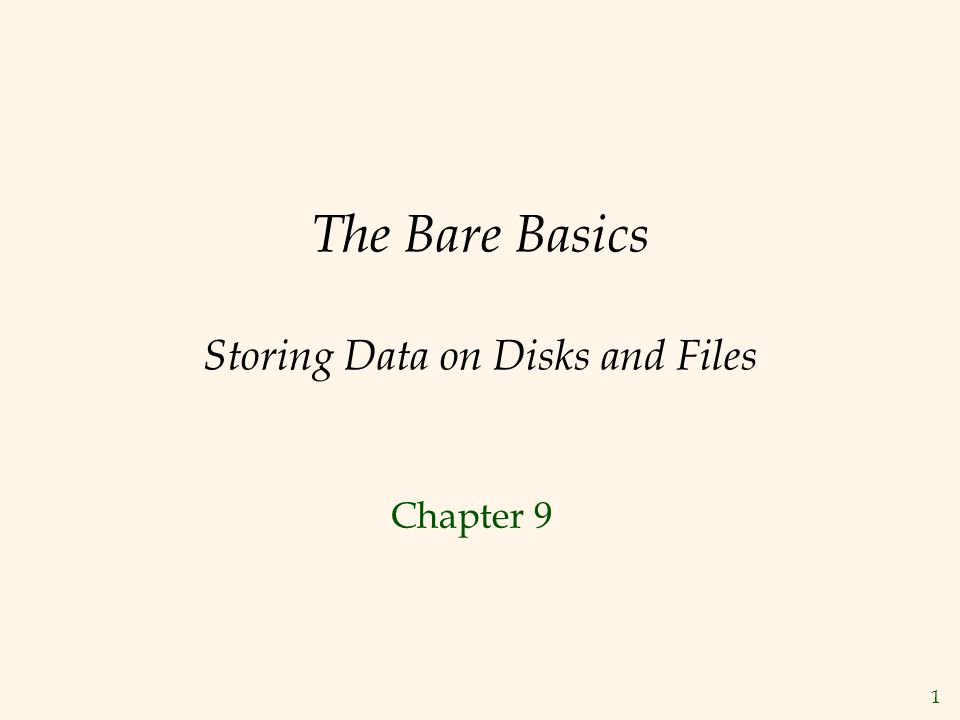 The Bare Basics Storing Data on Disks and Files