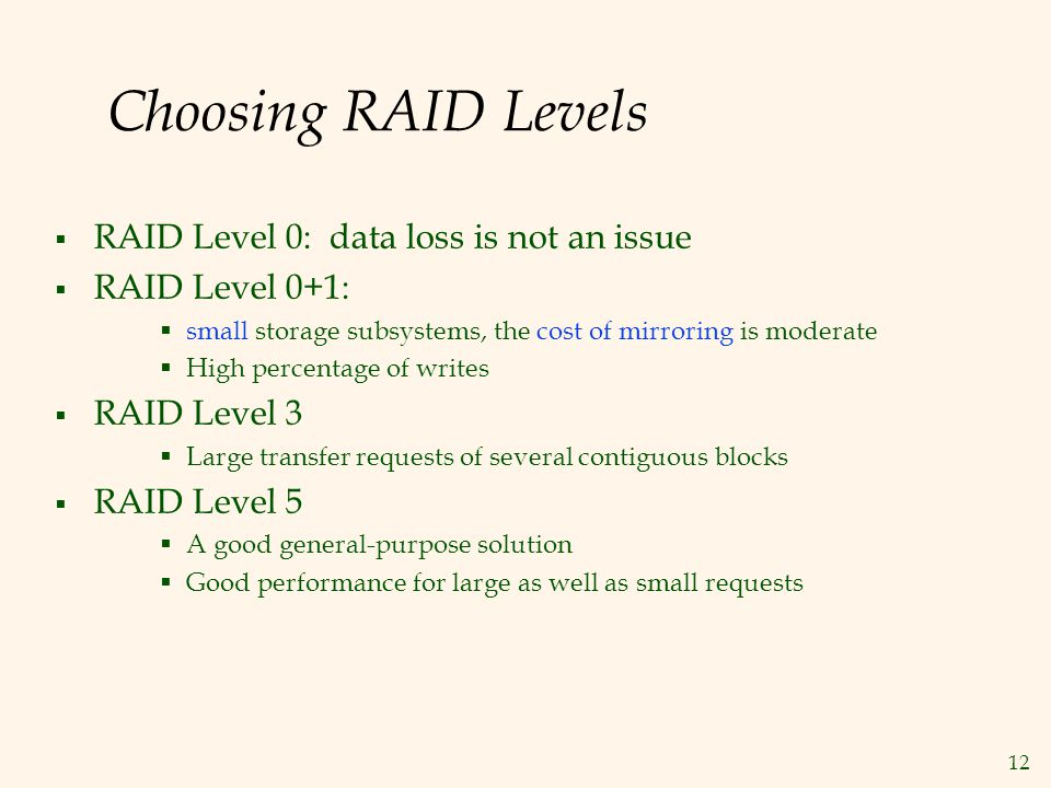 Choosing RAID Levels RAID Level 0: data loss is not an issue