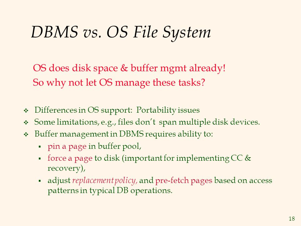 DBMS vs. OS File System OS does disk space & buffer mgmt already!