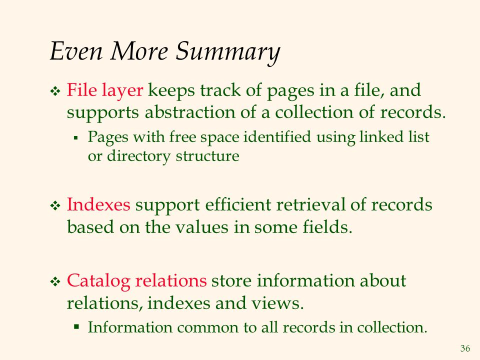 Even More Summary File layer keeps track of pages in a file, and supports abstraction of a collection of records.