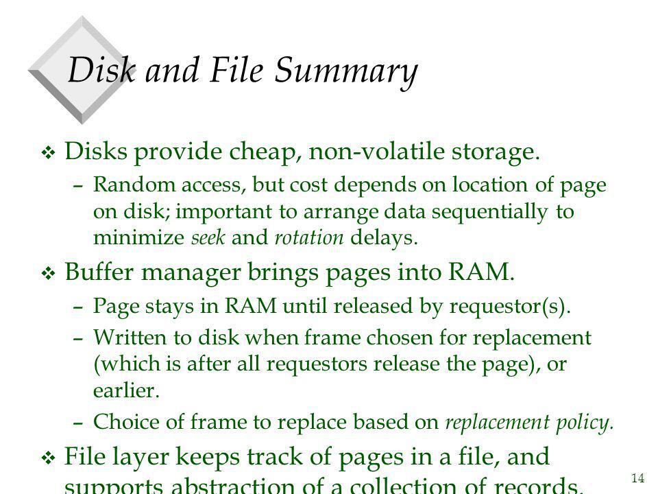 Disk and File Summary Disks provide cheap, non-volatile storage.