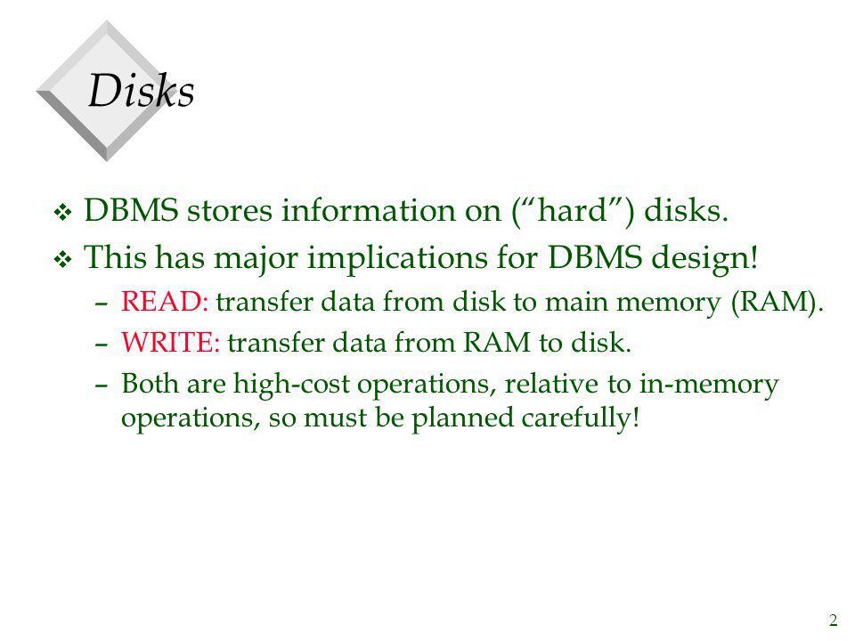 Disks DBMS stores information on ( hard ) disks.