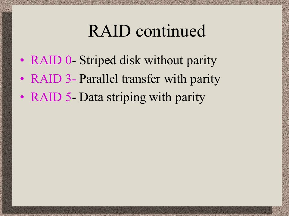 RAID continued RAID 0- Striped disk without parity