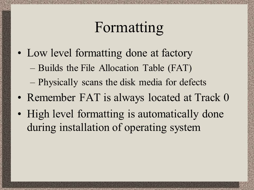 Formatting Low level formatting done at factory