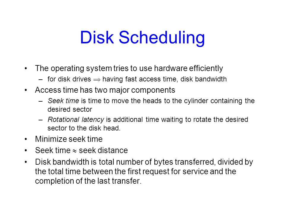 Disk Scheduling The operating system tries to use hardware efficiently