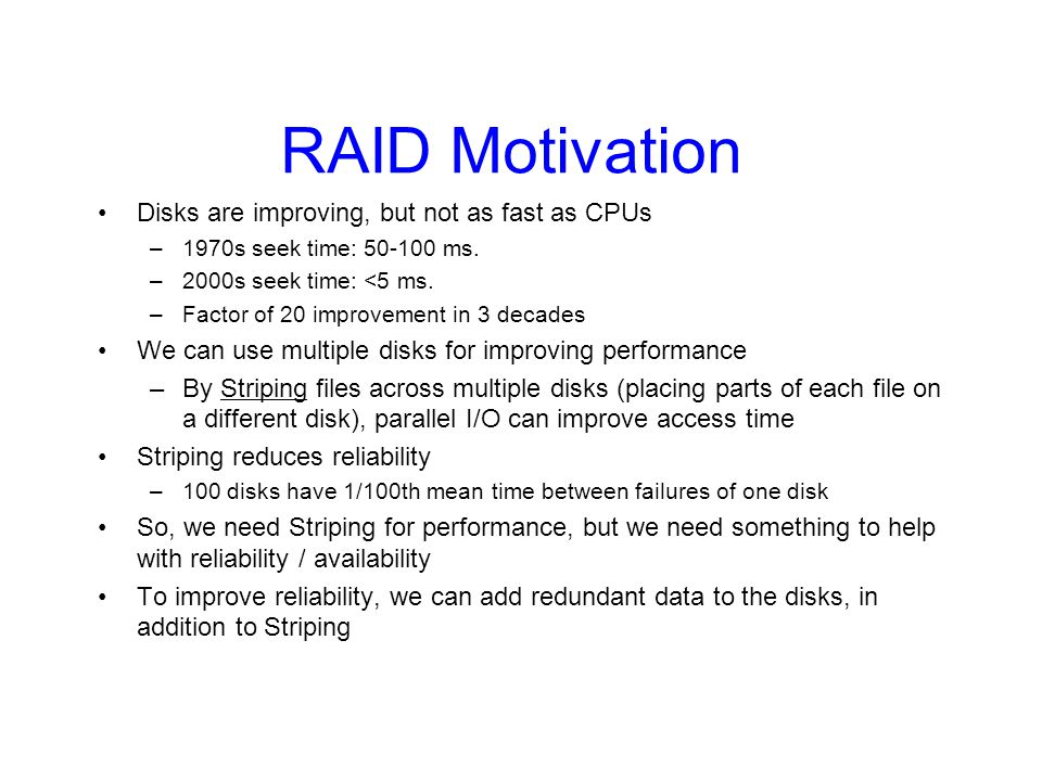RAID Motivation Disks are improving, but not as fast as CPUs