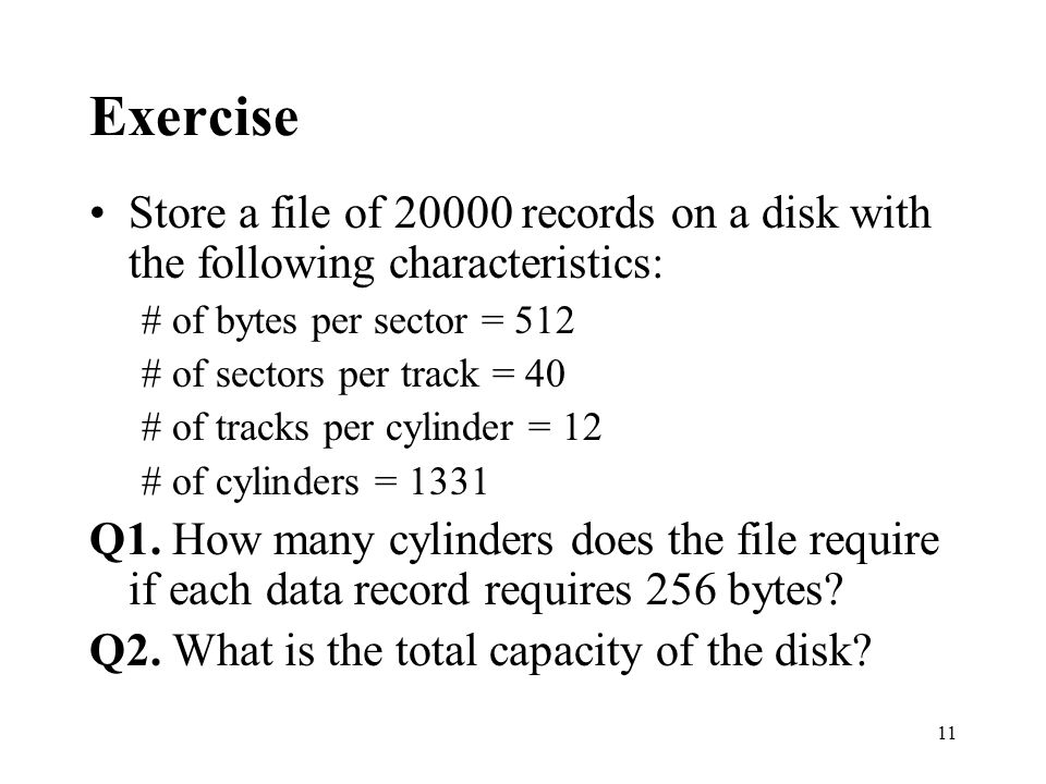 Exercise Store a file of 20000 records on a disk with the following characteristics: # of bytes per sector = 512.