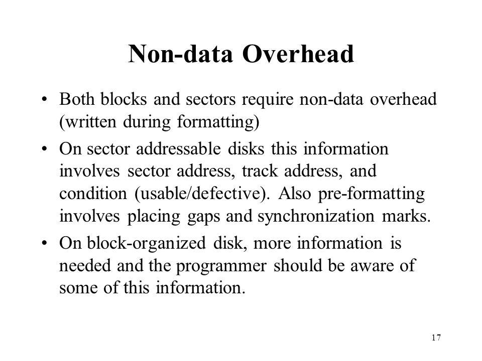 Non-data Overhead Both blocks and sectors require non-data overhead (written during formatting)