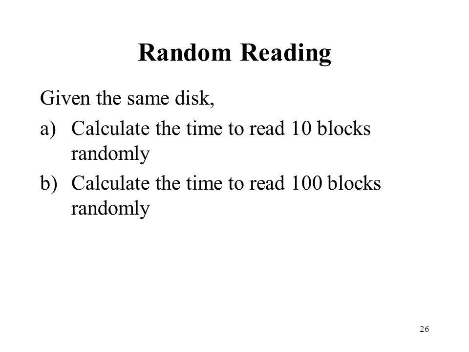 Random Reading Given the same disk,