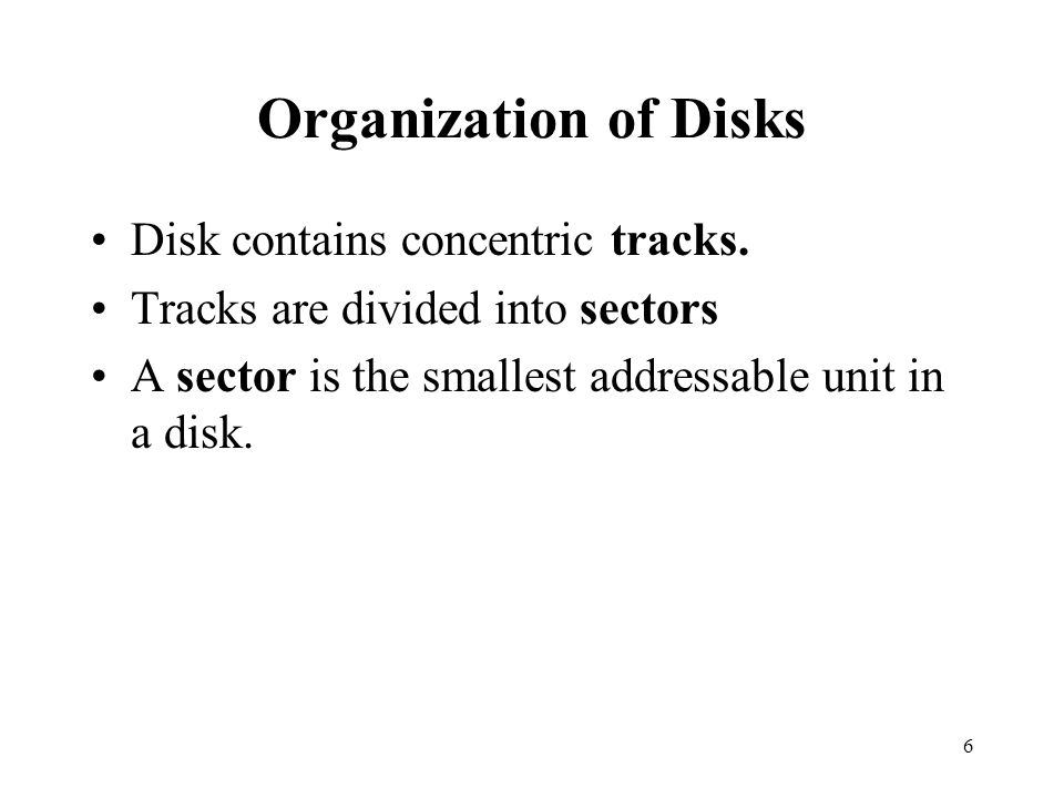 Organization of Disks Disk contains concentric tracks.