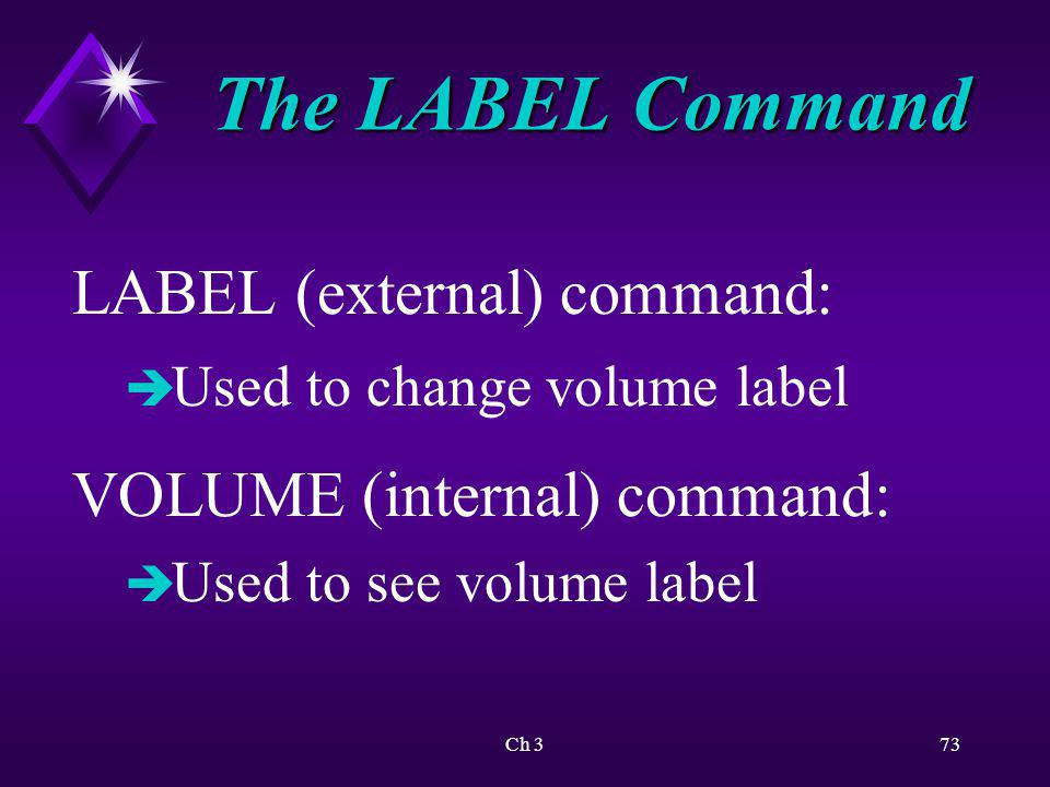 The LABEL Command LABEL (external) command: VOLUME (internal) command: