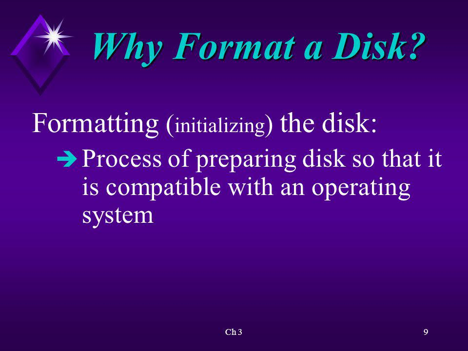 Why Format a Disk Formatting (initializing) the disk: