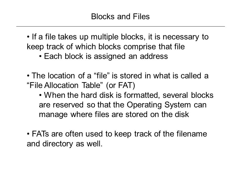 Blocks and Files If a file takes up multiple blocks, it is necessary to keep track of which blocks comprise that file.