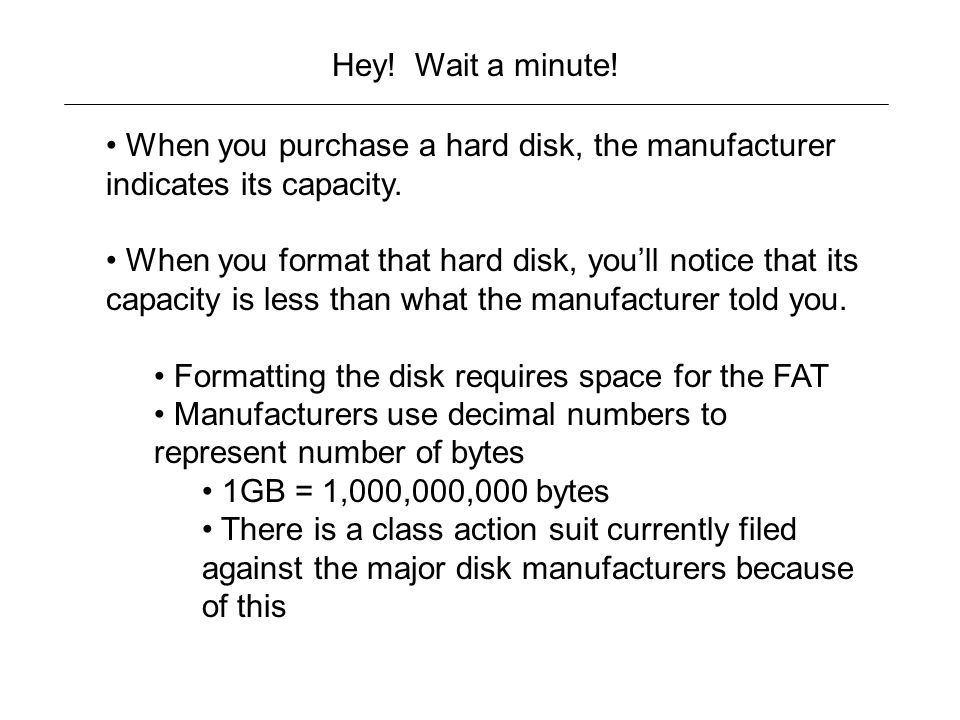 Hey! Wait a minute! When you purchase a hard disk, the manufacturer indicates its capacity.