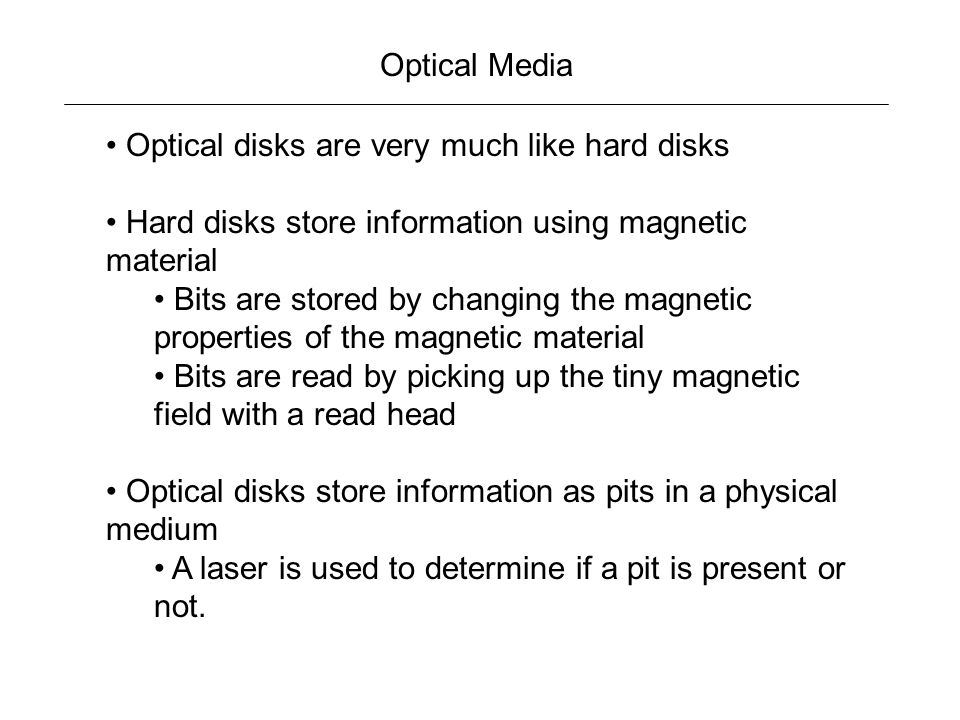 Optical Media Optical disks are very much like hard disks. Hard disks store information using magnetic material.