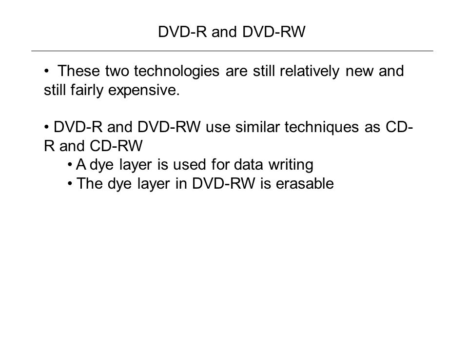 DVD-R and DVD-RW These two technologies are still relatively new and still fairly expensive.