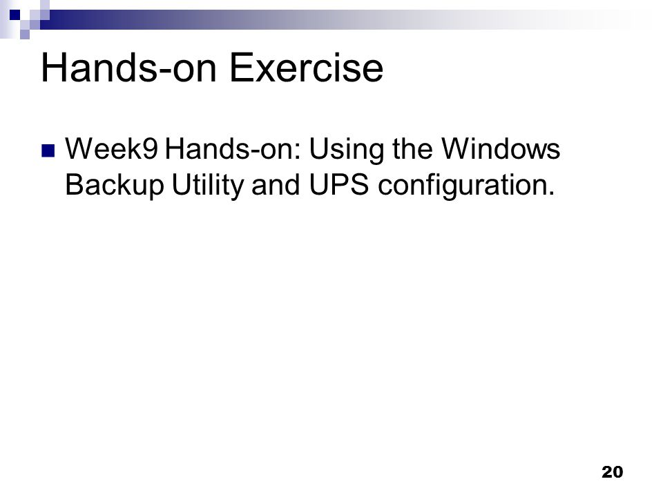 Hands-on Exercise Week9 Hands-on: Using the Windows Backup Utility and UPS configuration.