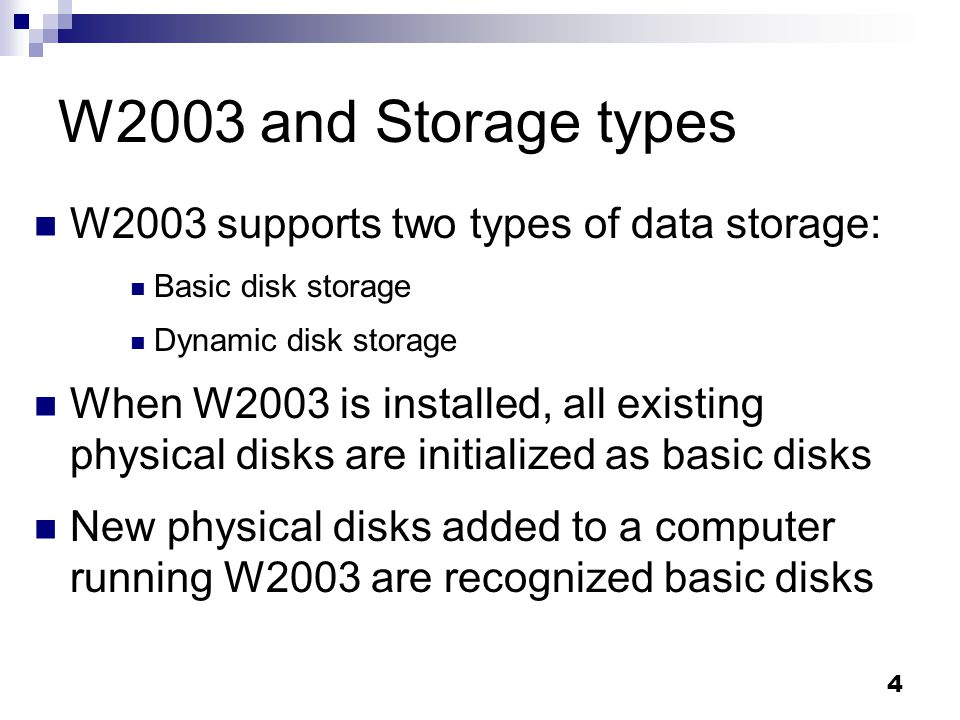 W2003 and Storage types W2003 supports two types of data storage: