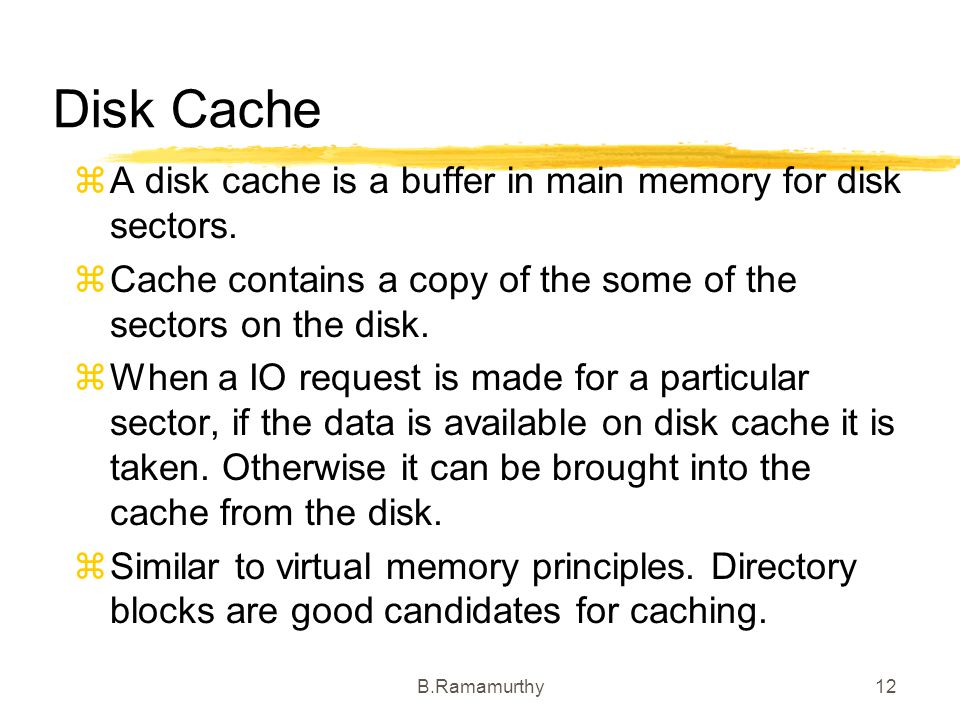 Disk Cache A disk cache is a buffer in main memory for disk sectors.