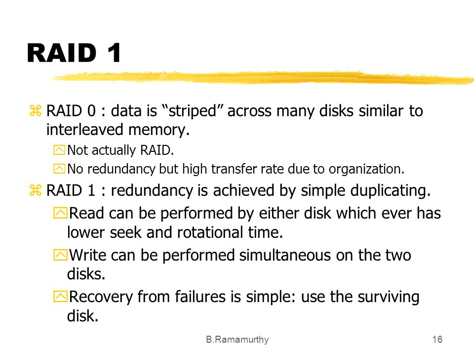 RAID 1 RAID 0 : data is striped across many disks similar to interleaved memory. Not actually RAID.