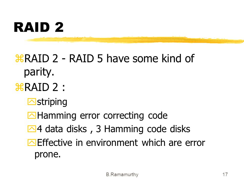 RAID 2 RAID 2 - RAID 5 have some kind of parity. RAID 2 : striping