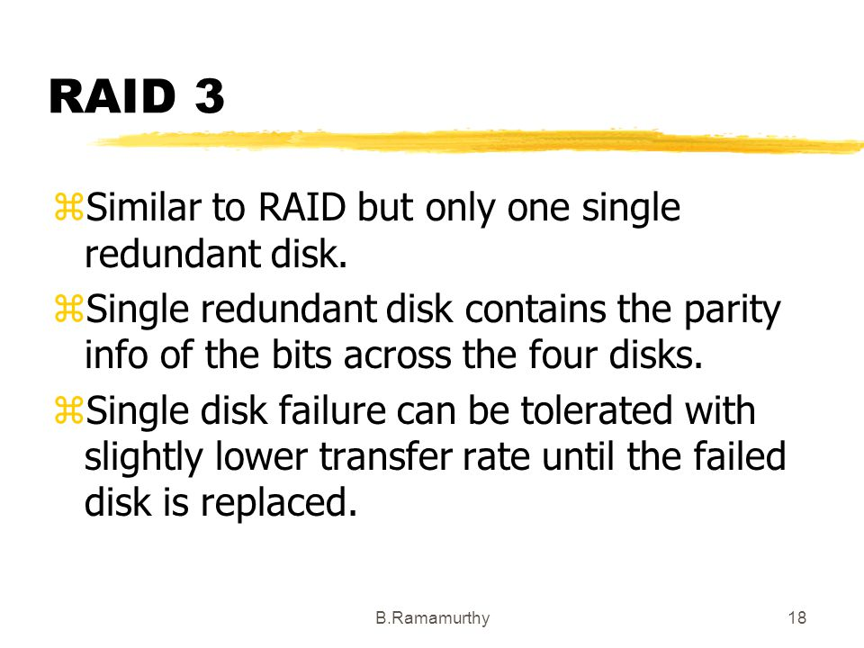 RAID 3 Similar to RAID but only one single redundant disk.