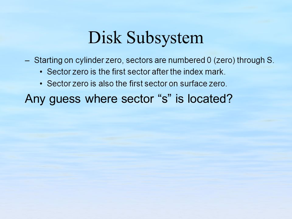 Disk Subsystem Any guess where sector s is located