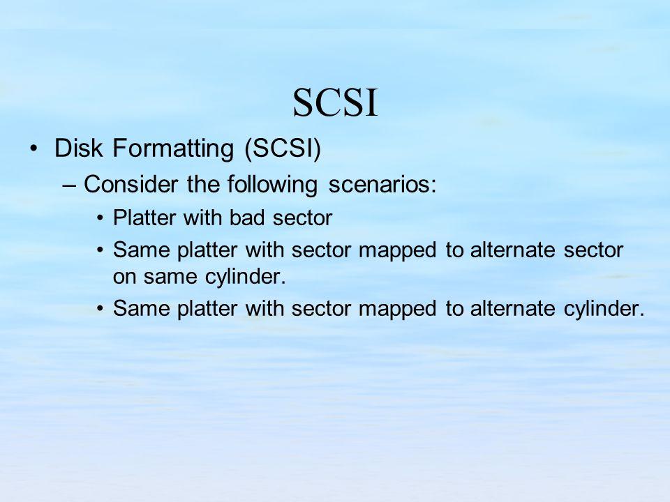 SCSI Disk Formatting (SCSI) Consider the following scenarios: