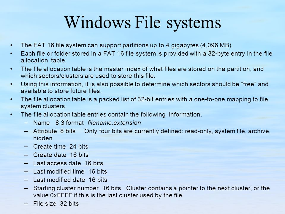 Windows File systems The FAT 16 file system can support partitions up to 4 gigabytes (4,096 MB).