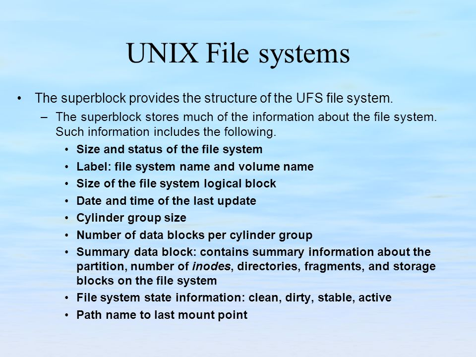 UNIX File systems The superblock provides the structure of the UFS file system.