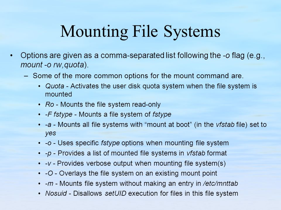 Mounting File Systems Options are given as a comma-separated list following the -o flag (e.g., mount -o rw,quota).