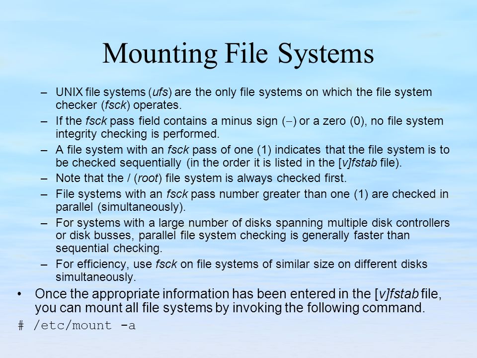 Mounting File Systems UNIX file systems (ufs) are the only file systems on which the file system checker (fsck) operates.