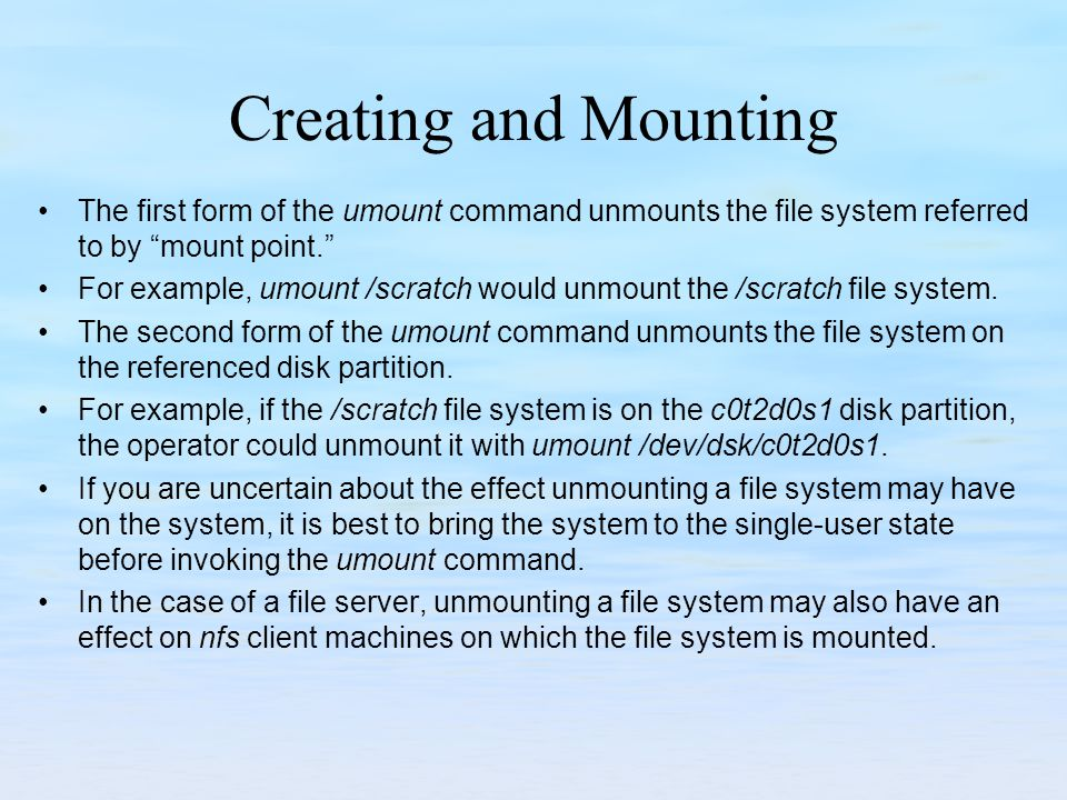 Creating and Mounting The first form of the umount command unmounts the file system referred to by mount point.