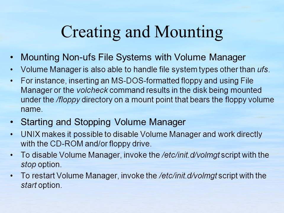 Creating and Mounting Mounting Non-ufs File Systems with Volume Manager. Volume Manager is also able to handle file system types other than ufs.