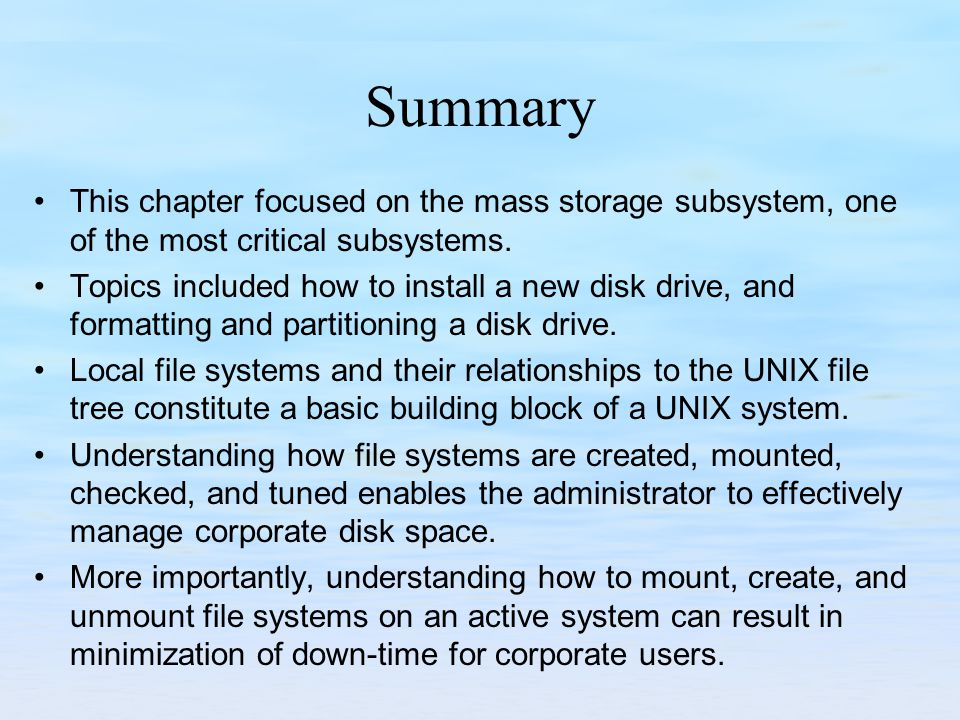 Summary This chapter focused on the mass storage subsystem, one of the most critical subsystems.
