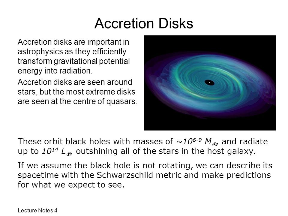 Accretion Disks Accretion disks are important in astrophysics as they efficiently transform gravitational potential energy into radiation.
