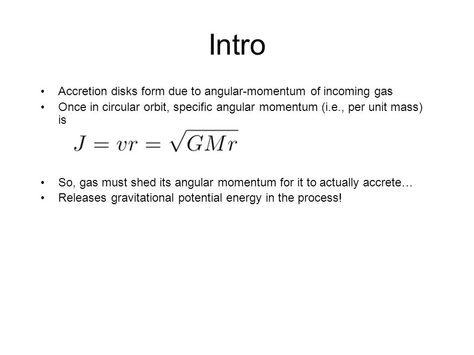 Intro Accretion disks form due to angular-momentum of incoming gas