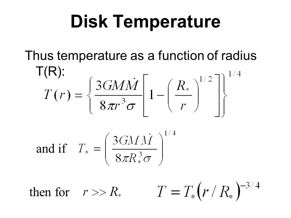Disk Temperature Thus temperature as a function of radius T(R): and if