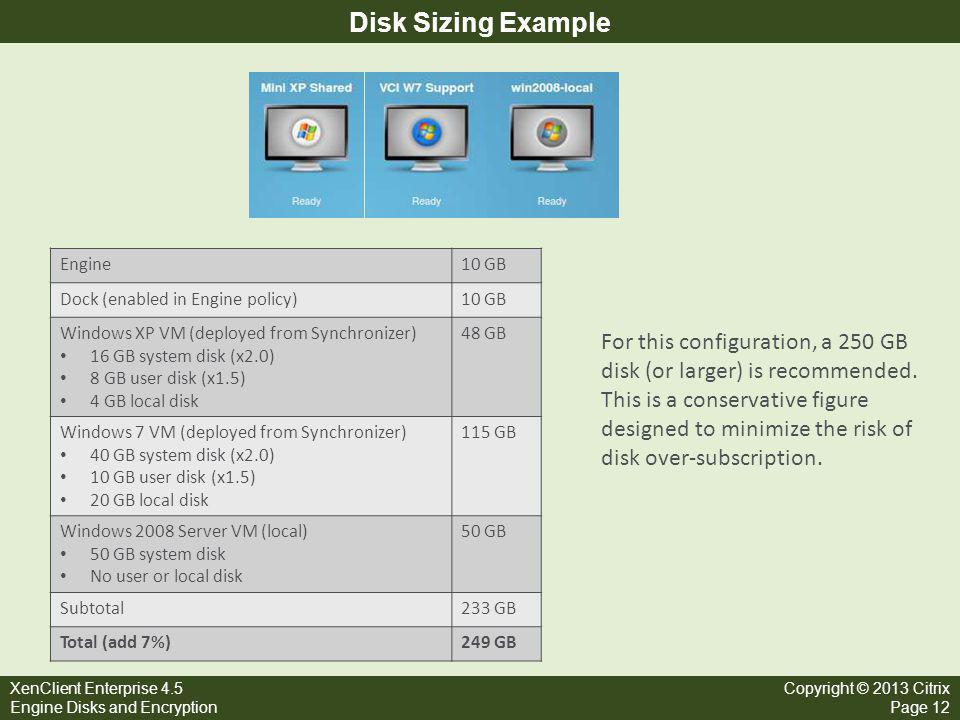 Disk Sizing Example Engine. 10 GB. Dock (enabled in Engine policy) Windows XP VM (deployed from Synchronizer)