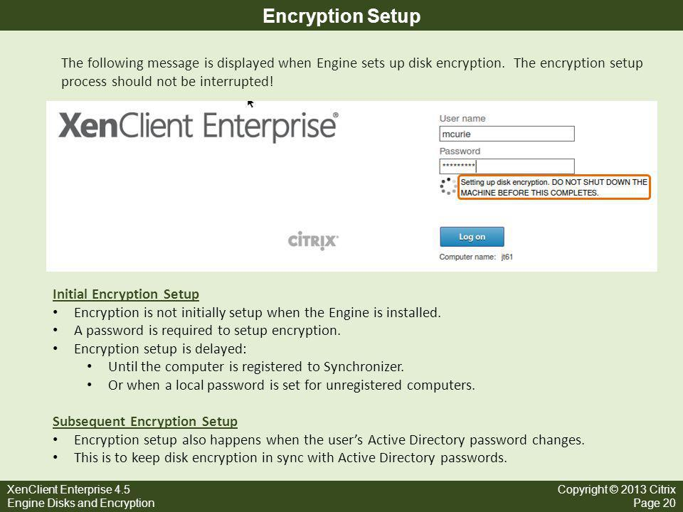 Encryption Setup The following message is displayed when Engine sets up disk encryption. The encryption setup process should not be interrupted!
